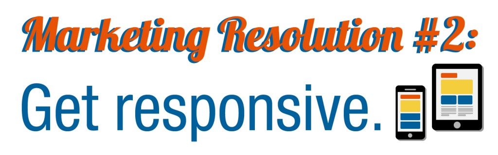 Marketing Resolution #2: Get Responsive